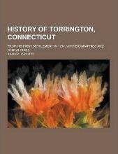 History of Torrington, Connecticut; From Its First Settlement in 1737, with Biographies and Genealogies