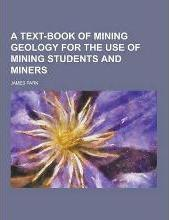 A Text-Book of Mining Geology for the Use of Mining Students and Miners