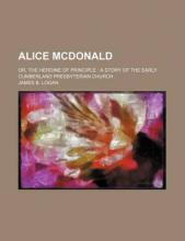 Alice McDonald; Or, the Heroine of Principle a Story of the Early Cumberland Presbyterian Church