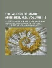 The Works of Mark Akenside, M.D; In Verse and Prose