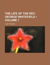 The Life of the REV. George Whitefield (Volume 1)