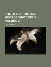 The Life of the REV. George Whitefield (Volume 2)