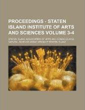 Proceedings - Staten Island Institute of Arts and Sciences Volume 3-4