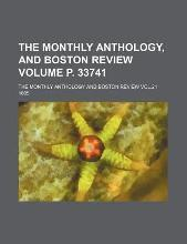 The Monthly Anthology, and Boston Review Volume P. 33741