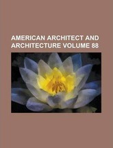 American Architect and Architecture Volume 88