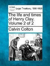 The Life and Times of Henry Clay. Volume 2 of 2