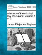 A History of the Criminal Law of England. Volume 1 of 3