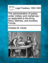 The Administration of Justice Under Military and Martial Law