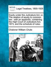 Equity Under the Judicature ACT, Or, the Relation of Equity to Common Law