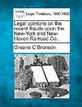 Legal Opinions on the Recent Frauds Upon the New-York and New-Haven Railroad Co..