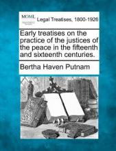 Early Treatises on the Practice of the Justices of the Peace in the Fifteenth and Sixteenth Centuries.