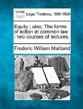 Equity; Also, the Forms of Action at Common Law