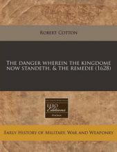The Danger Wherein the Kingdome Now Standeth, & the Remedie (1628)