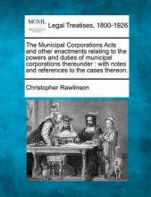 The Municipal Corporations Acts and Other Enactments