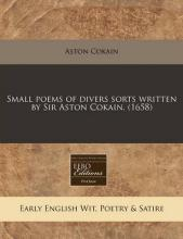 Small Poems of Divers Sorts Written by Sir Aston Cokain. (1658)
