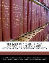 The Role of Strategic and Critical Minerals in Our National and Economic Security