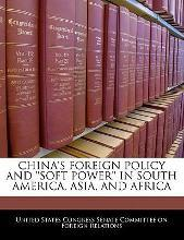 China's Foreign Policy and 'Soft Power' in South America, Asia, and Africa