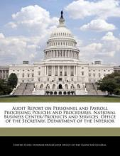 Audit Report on Personnel and Payroll Processing Policies and Procedures, National Business Center/Products and Services, Office of the Secretary, Department of the Interior