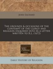 The Grounds & Occasions of the Contempt of the Clergy and Religion Enquired Into in a Letter Written to R.L. (1672)
