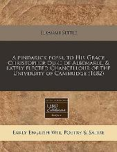 A Pindarick Poem, to His Grace Christopher Duke of Albemarle, & Lately Elected Chancellour of the University of Cambridge (1682)