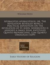 Apokalypsis Apokalypseos, Or, the Revelation Revealed Being a Practical Exposition on the Revelation of St. John