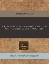 A Paraphrase and Annotations Upon All the Epistles of St Paul (1684)