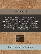 New Englands Teares, for Old Englands Feares Preached in a Sermon on July 23, 1640, Being a Day of Publike Humiliation, Appointed by the Churches in Behalfe of Our Native Countrey in Time of Feared Dangers (1641)