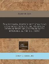 Dia Poemata, Poetick Feet Standing Upon Holy Ground, Or, Verses on Certain Texts of Scripture with Epigrams, & / By E.E. (1655)