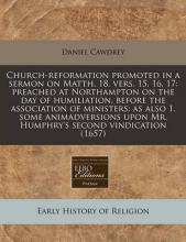 Church-Reformation Promoted in a Sermon on Matth. 18. Vers. 15, 16, 17