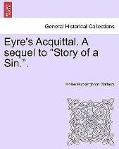 """Eyre's Acquittal. a Sequel to """"Story of a Sin.."""""""