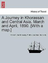 A Journey in Khorassan and Central Asia. March and April, 1890. [With a Map.]