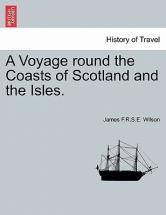 A Voyage Round the Coasts of Scotland and the Isles.