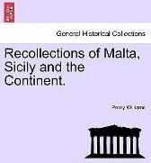 Recollections of Malta, Sicily and the Continent.