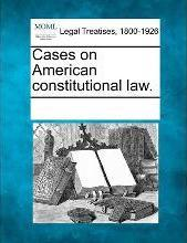 Cases on American Constitutional Law.