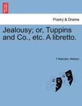 Jealousy; Or, Tuppins and Co., Etc. a Libretto.