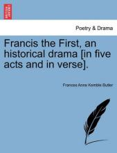 Francis the First, an Historical Drama [In Five Acts and in Verse].