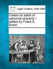 Cases on Sales of Personal Property / Edited by Frank A. Erwin.