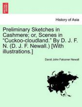 "Preliminary Sketches in Cashmere; Or, Scenes in ""Cuckoo-Cloudland."" by D. J. F. N. (D. J. F. Newall.) [With Illustrations.]"