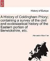 A History of Coldingham Priory; Containing a Survey of the Civil and Ecclesiastical History of the Eastern Portion of Berwickshire, Etc.