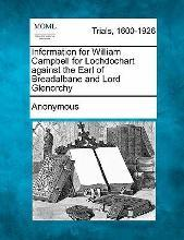 Information for William Campbell for Lochdochart Against the Earl of Breadalbane and Lord Glenorchy