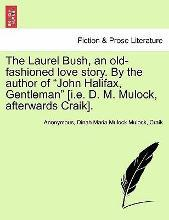 """The Laurel Bush, an Old-Fashioned Love Story. by the Author of """"John Halifax, Gentleman"""" [I.E. D. M. Mulock, Afterwards Craik]."""