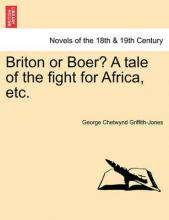 Briton or Boer? a Tale of the Fight for Africa, Etc.