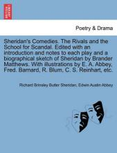 Sheridan's Comedies. the Rivals and the School for Scandal. Edited with an Introduction and Notes to Each Play and a Biographical Sketch of Sheridan by Brander Matthews. with Illustrations by E. A. Abbey, Fred. Barnard, R. Blum, C. S. Reinhart, Etc.