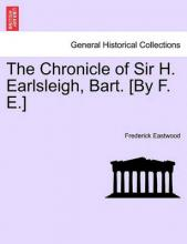 The Chronicle of Sir H. Earlsleigh, Bart. [By F. E.]