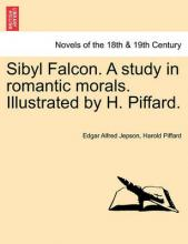 Sibyl Falcon. a Study in Romantic Morals. Illustrated by H. Piffard.
