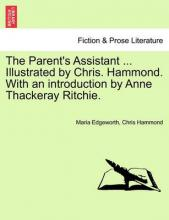 The Parent's Assistant ... Illustrated by Chris. Hammond. with an Introduction by Anne Thackeray Ritchie.