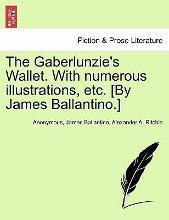 The Gaberlunzie's Wallet. with Numerous Illustrations, Etc. [By James Ballantino.]