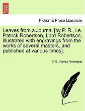 Leaves from a Journal [By P. R., i.e. Patrick Robertson, Lord Robertson, Illustrated with Engravings from the Works of Several Masters, and Published at Various Times].