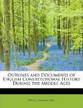 Outlines and Documents of English Constitutional History During the Middle Ages