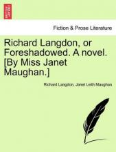 Richard Langdon, or Foreshadowed. a Novel. [By Miss Janet Maughan.]